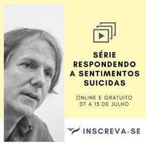 Série Respondendo a Sentimentos Suicidas. @ Online | São Paulo | Brasil